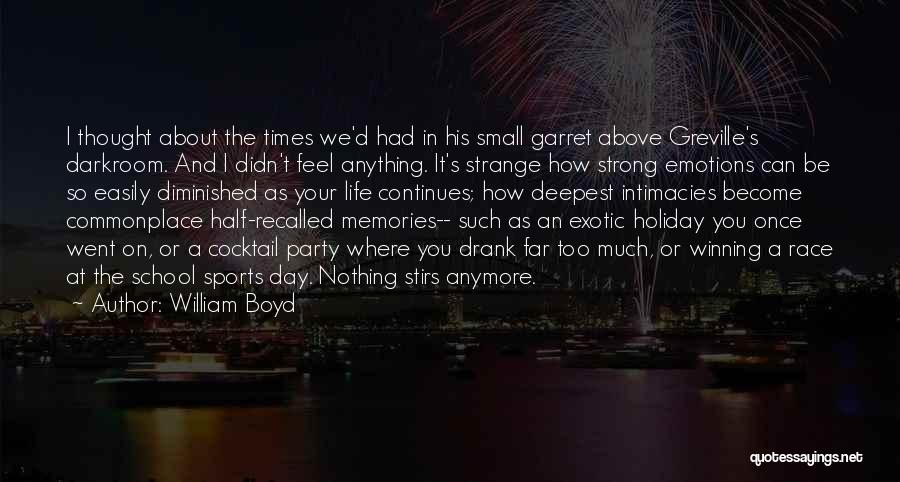 Emotions And Memories Quotes By William Boyd