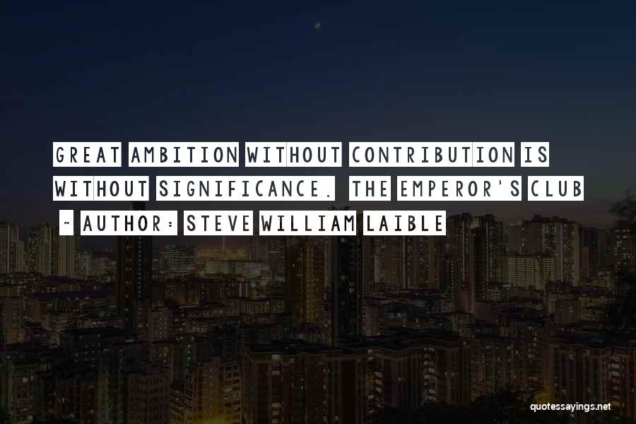 Emperor's Club Quotes By Steve William Laible