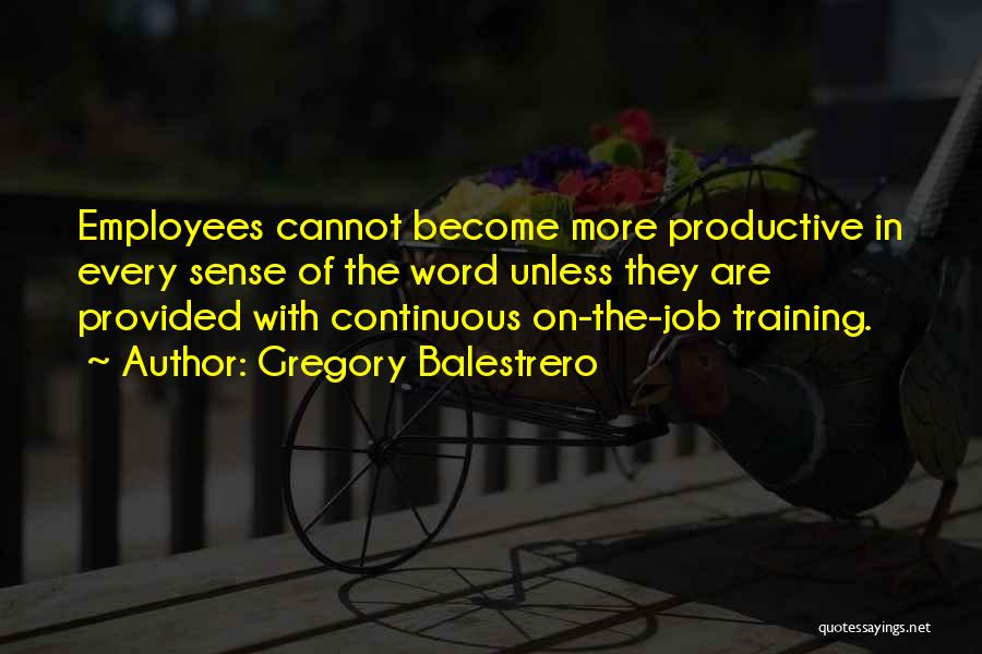 Employees Training Quotes By Gregory Balestrero