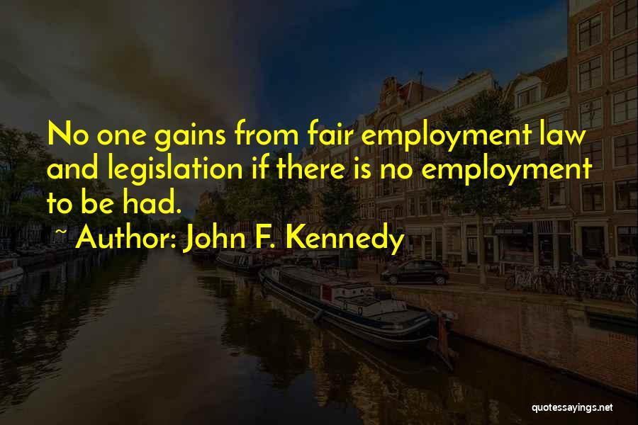 Employment Legislation Quotes By John F. Kennedy