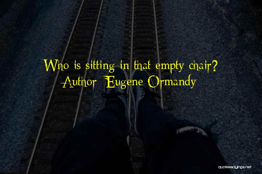 Empty Chair Quotes By Eugene Ormandy