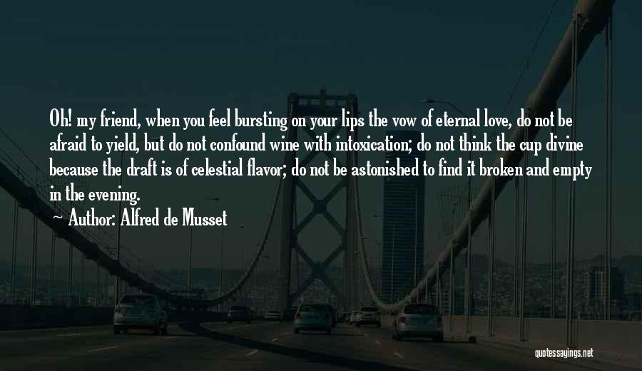 Empty Cup Quotes By Alfred De Musset