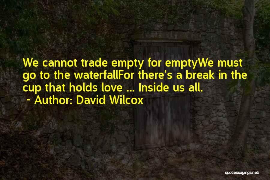 Empty Cup Quotes By David Wilcox
