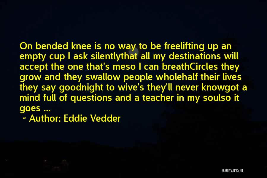 Empty Cup Quotes By Eddie Vedder