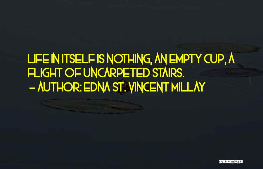 Empty Cup Quotes By Edna St. Vincent Millay