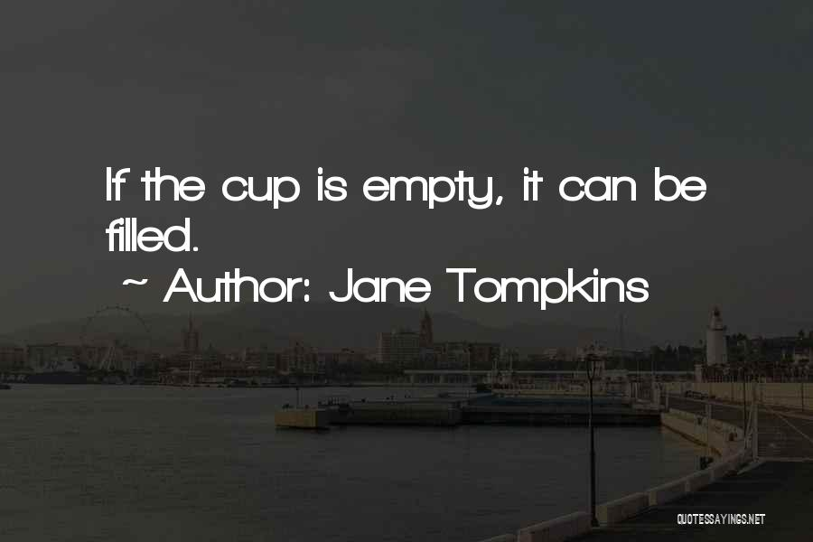 Empty Cup Quotes By Jane Tompkins