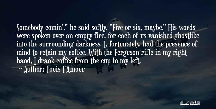 Empty Cup Quotes By Louis L'Amour