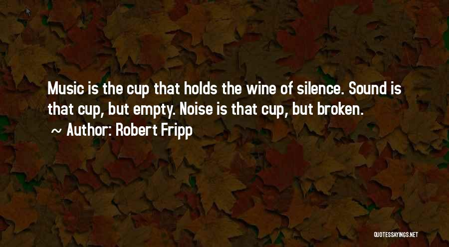 Empty Cup Quotes By Robert Fripp