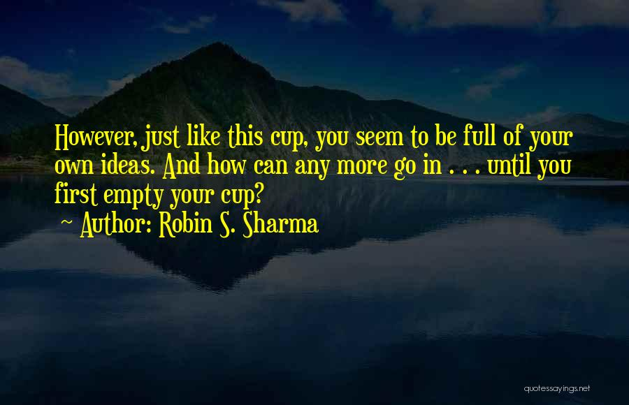 Empty Cup Quotes By Robin S. Sharma