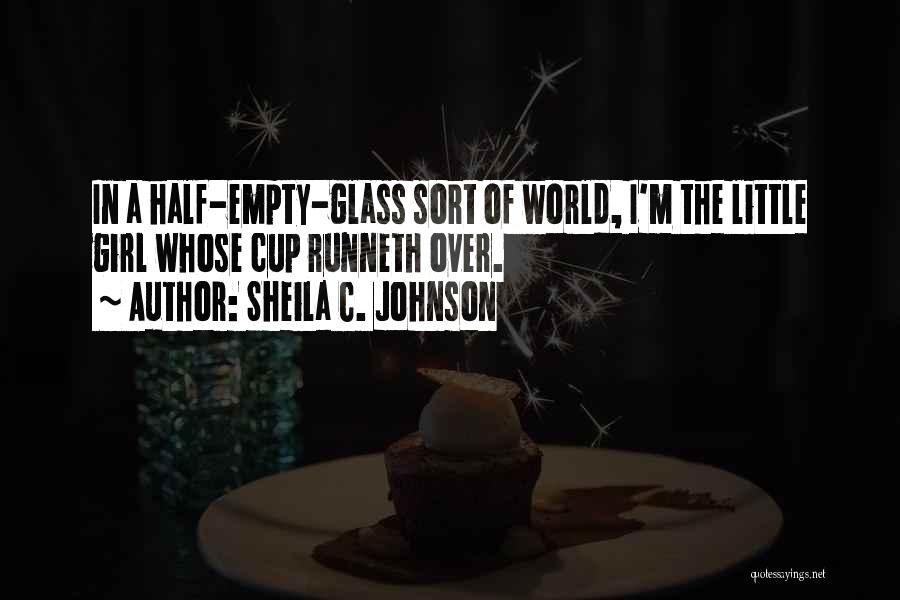 Empty Cup Quotes By Sheila C. Johnson