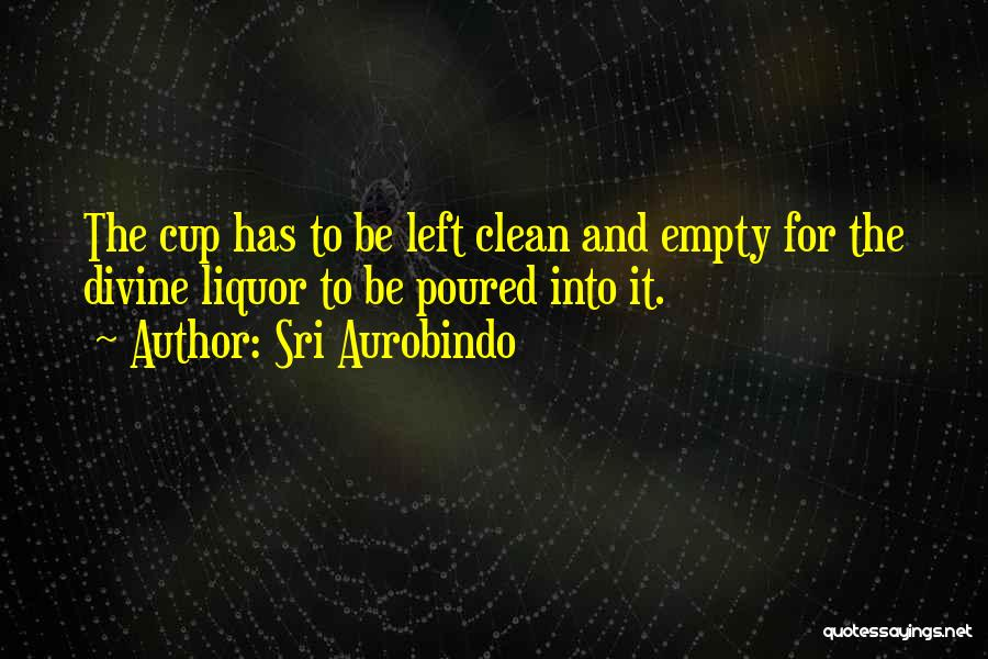 Empty Cup Quotes By Sri Aurobindo