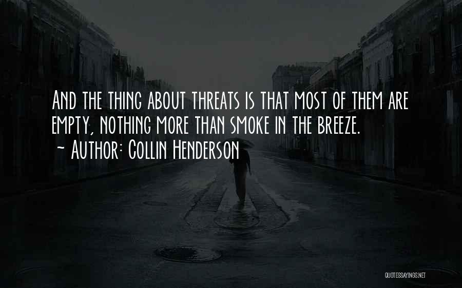 Empty Threats Quotes By Collin Henderson