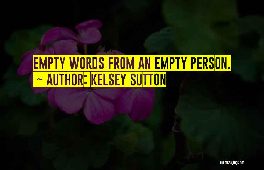 Empty Words Quotes By Kelsey Sutton