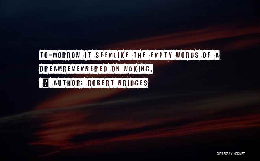 Empty Words Quotes By Robert Bridges