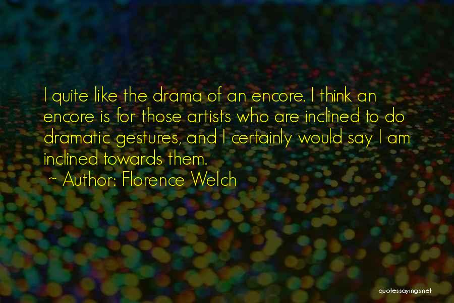 Encore Quotes By Florence Welch