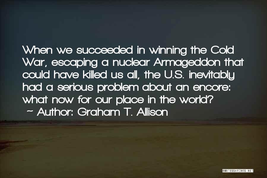 Encore Quotes By Graham T. Allison