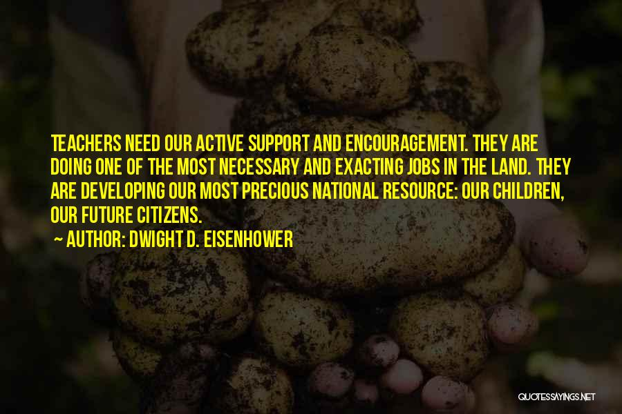 Encouragement For Teachers Quotes By Dwight D. Eisenhower