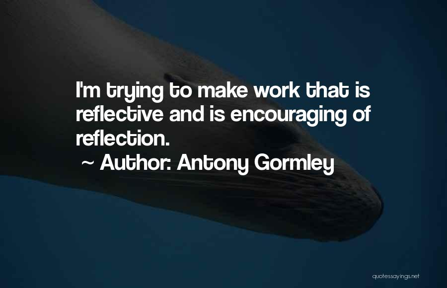 Encouraging Quotes By Antony Gormley