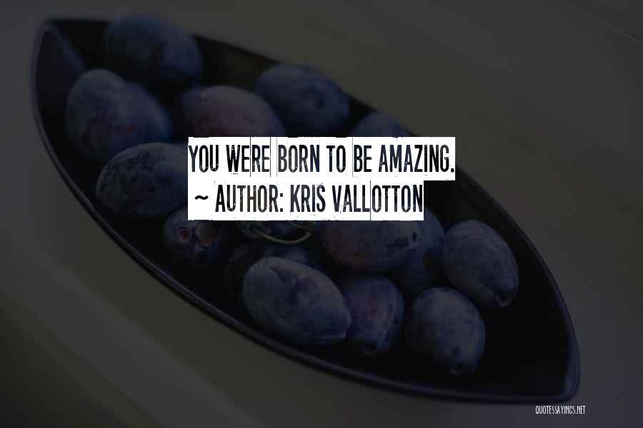 Encouraging Quotes By Kris Vallotton