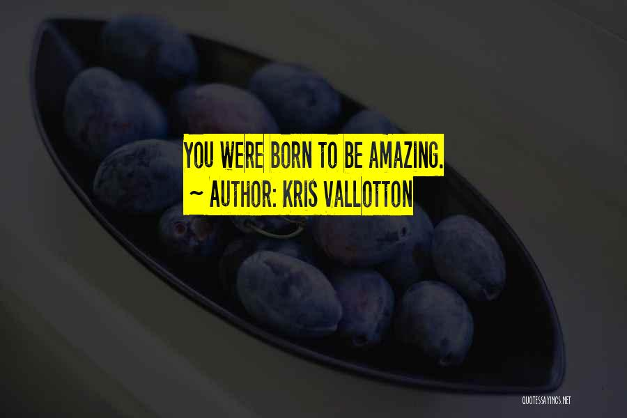 Encouraging Yourself Quotes By Kris Vallotton