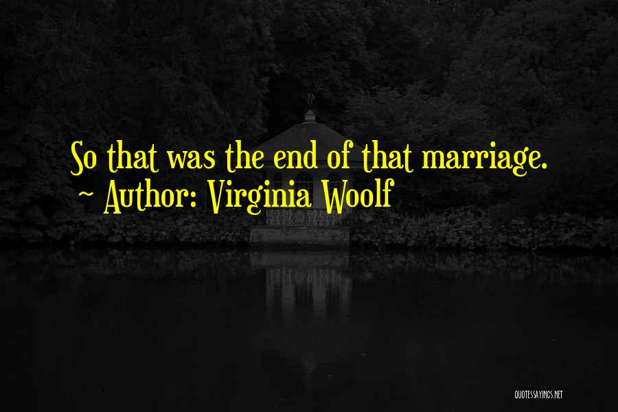 End Of Marriage Quotes By Virginia Woolf
