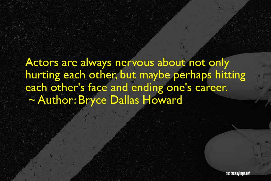 Ending A Career Quotes By Bryce Dallas Howard