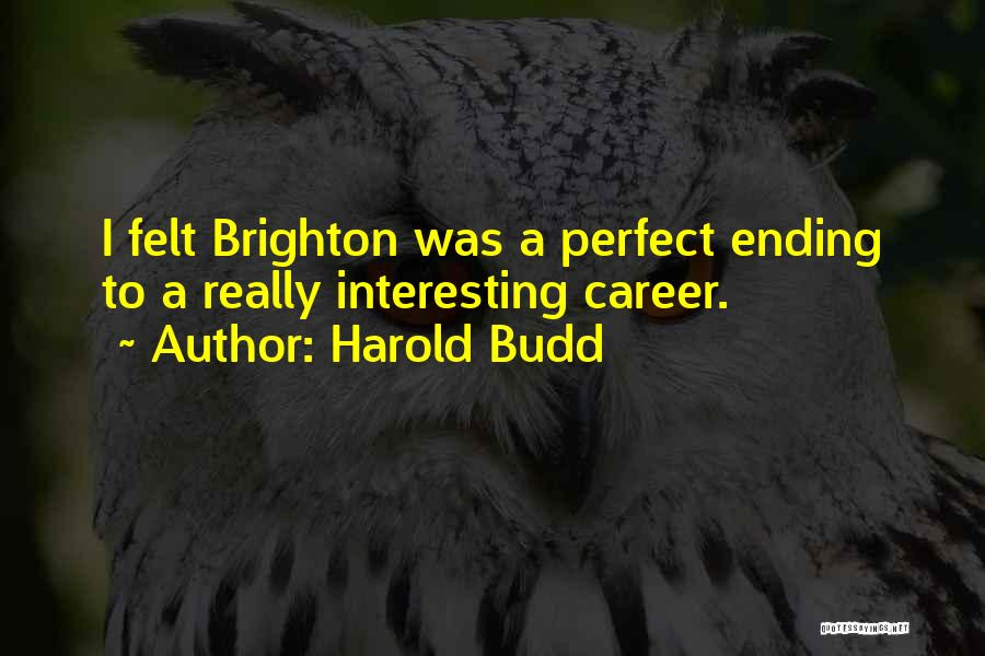 Ending A Career Quotes By Harold Budd