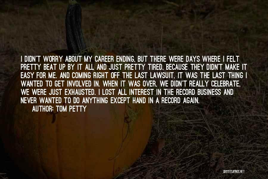 Ending A Career Quotes By Tom Petty