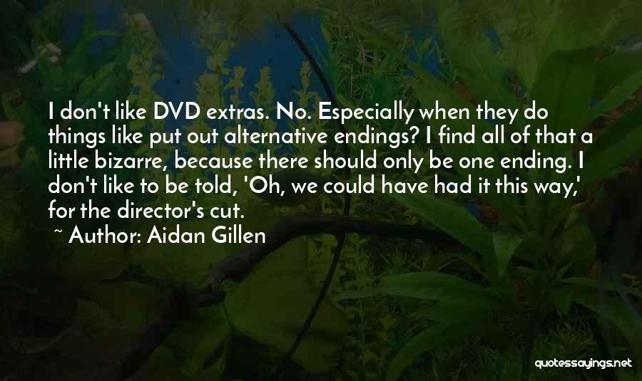 Ending Things Quotes By Aidan Gillen