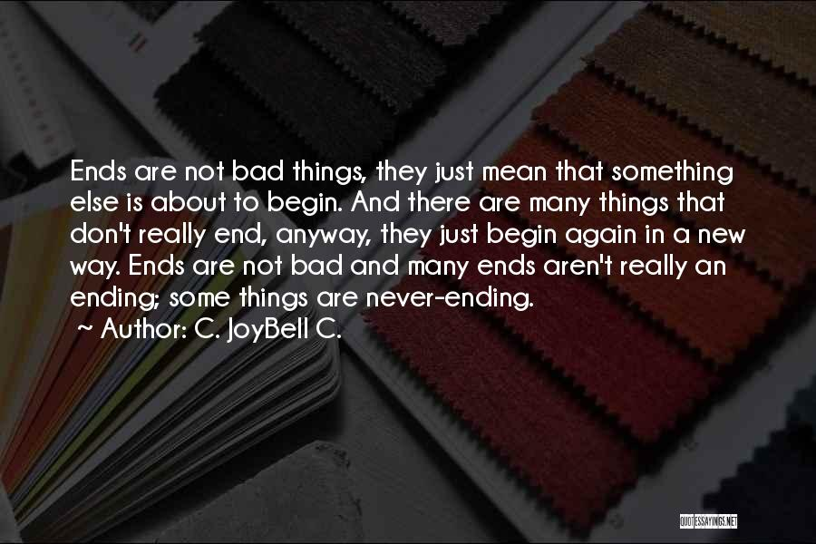 Ending Things Quotes By C. JoyBell C.
