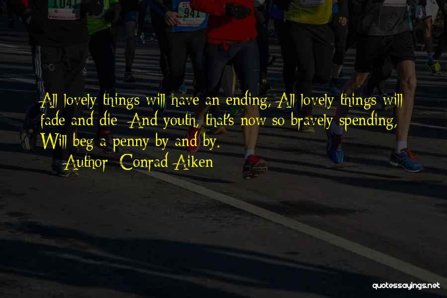 Ending Things Quotes By Conrad Aiken
