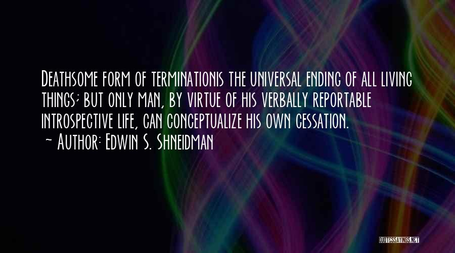 Ending Things Quotes By Edwin S. Shneidman