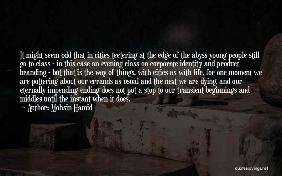 Ending Things Quotes By Mohsin Hamid
