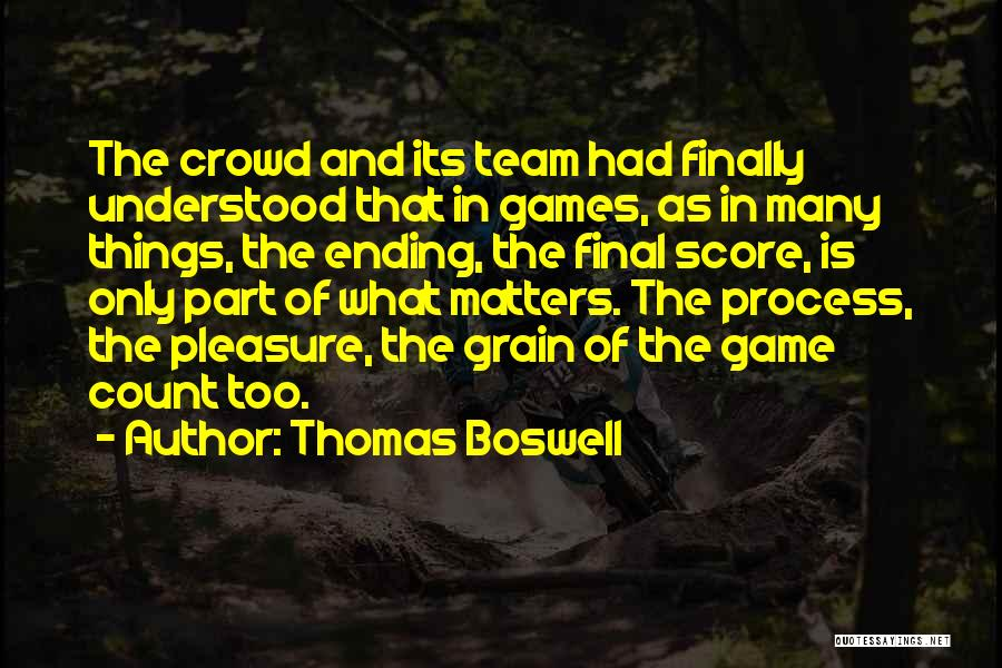 Ending Things Quotes By Thomas Boswell