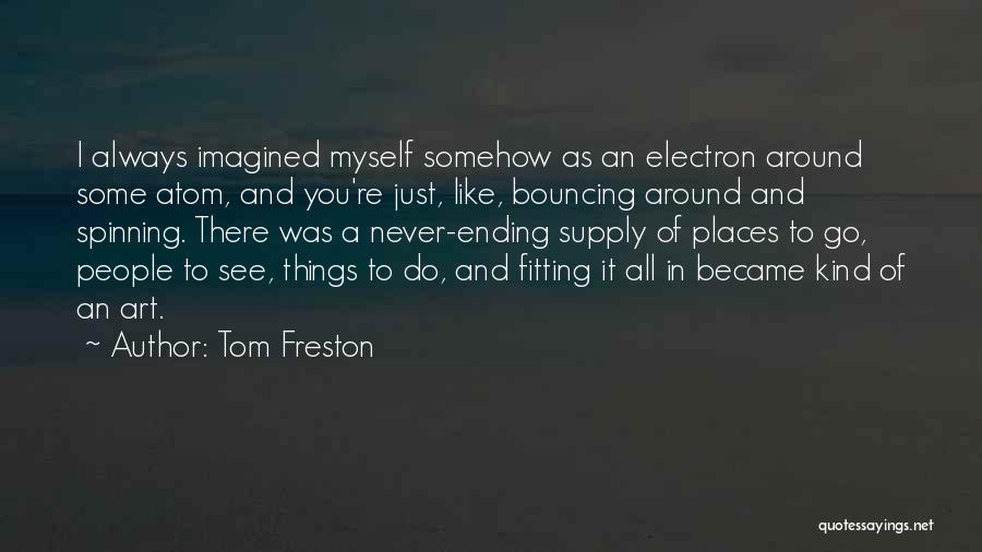 Ending Things Quotes By Tom Freston