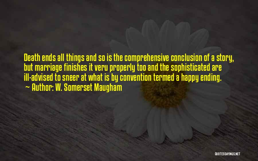 Ending Things Quotes By W. Somerset Maugham