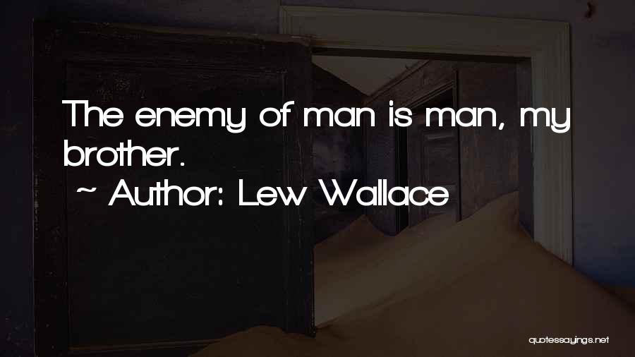 Enemy Brother Quotes By Lew Wallace