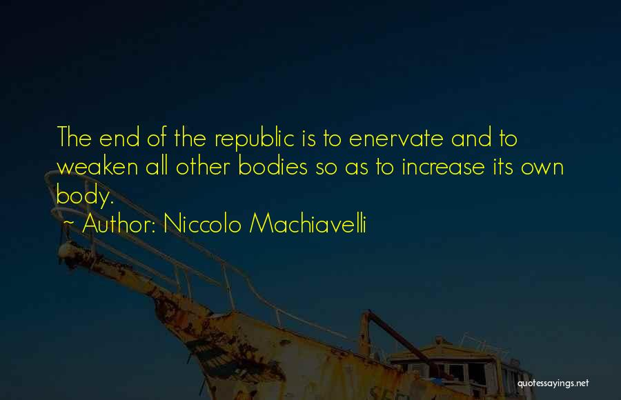 Enervate Quotes By Niccolo Machiavelli