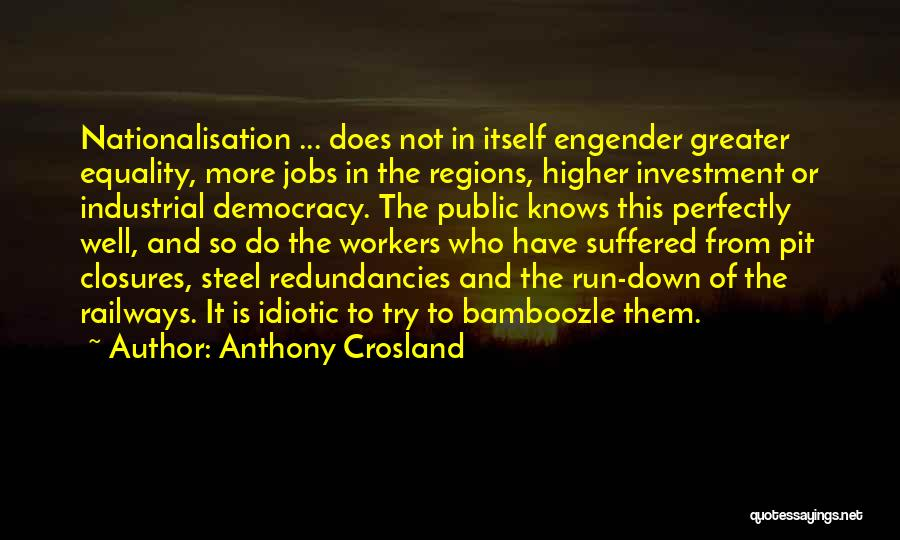 Engender Quotes By Anthony Crosland