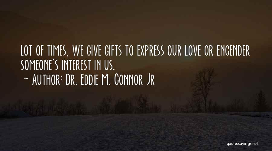 Engender Quotes By Dr. Eddie M. Connor Jr