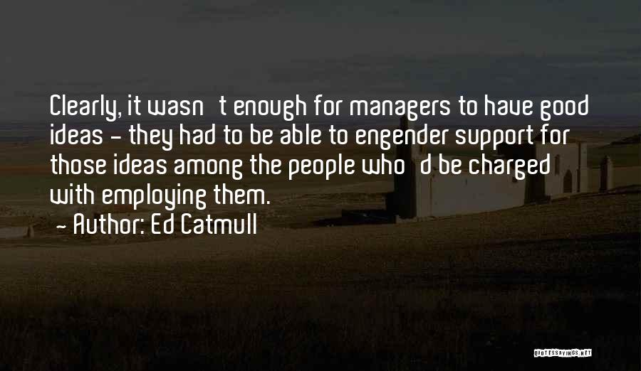 Engender Quotes By Ed Catmull