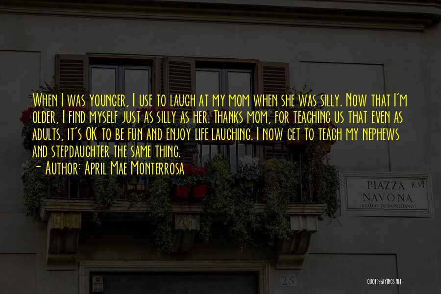 Enjoy Life Fullest Quotes By April Mae Monterrosa