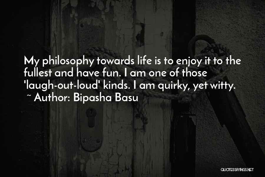 Enjoy Life Fullest Quotes By Bipasha Basu