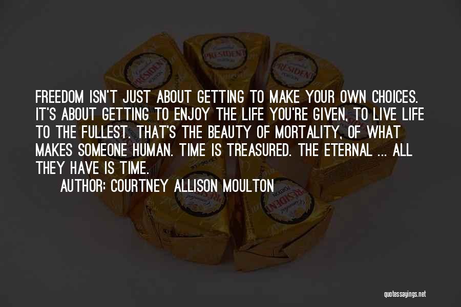 Enjoy Life Fullest Quotes By Courtney Allison Moulton