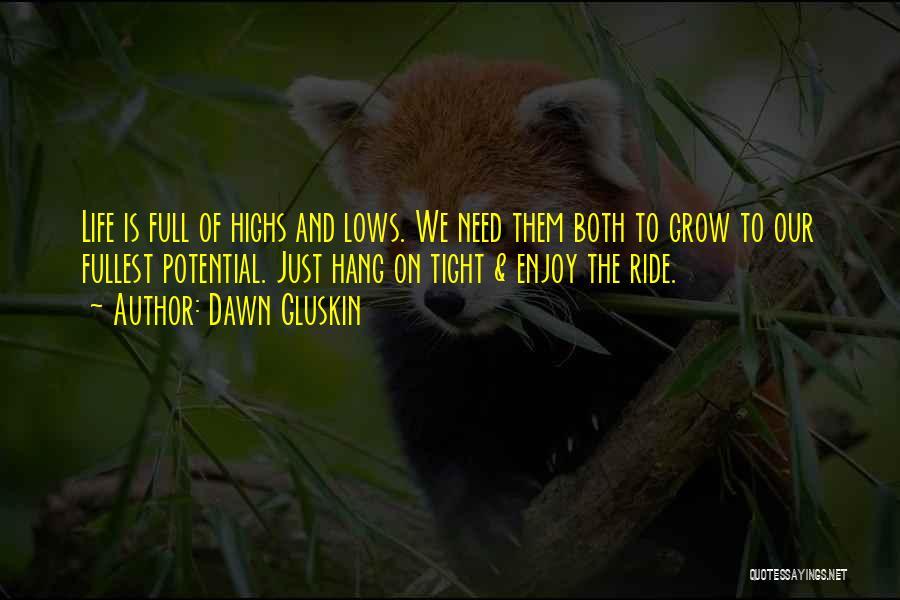 Enjoy Life Fullest Quotes By Dawn Gluskin
