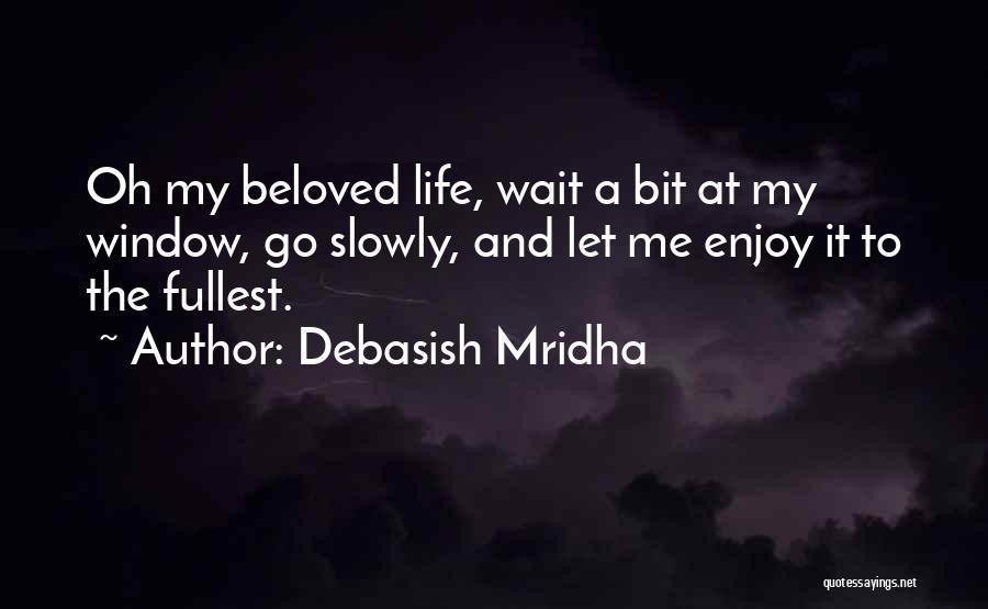 Enjoy Life Fullest Quotes By Debasish Mridha