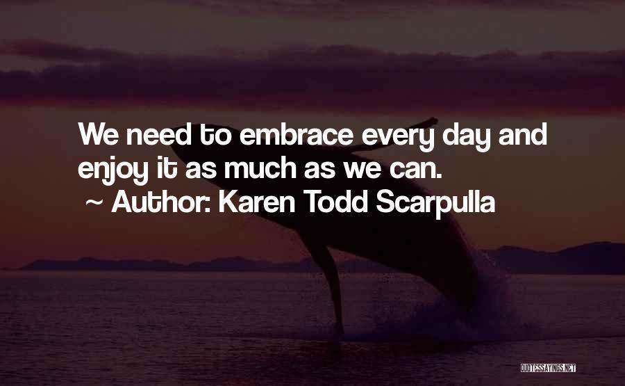 Enjoy Life Fullest Quotes By Karen Todd Scarpulla