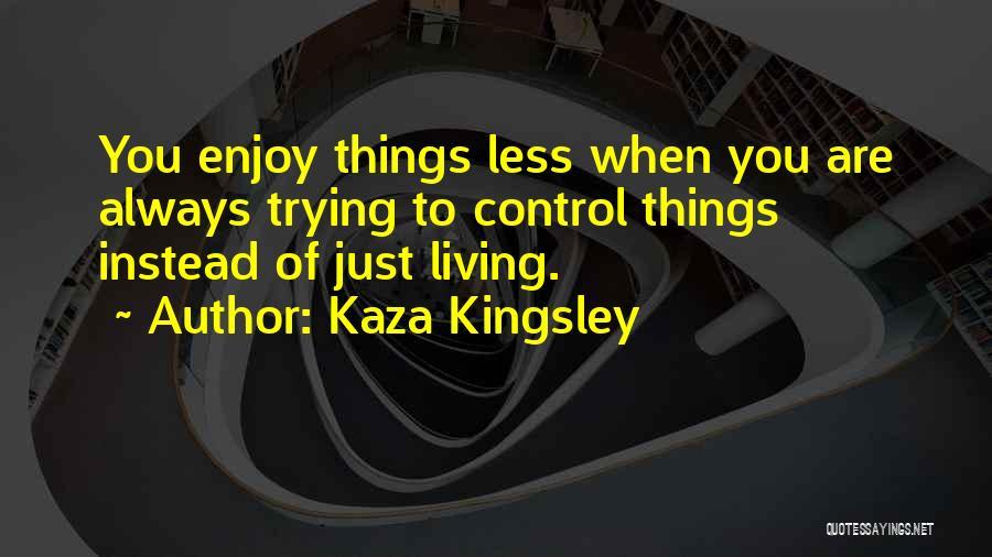 Enjoy Life Fullest Quotes By Kaza Kingsley