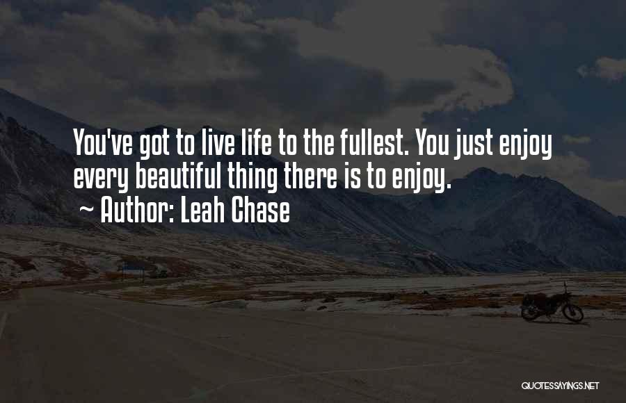Enjoy Life Fullest Quotes By Leah Chase