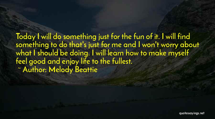 Enjoy Life Fullest Quotes By Melody Beattie